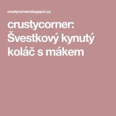 crustycorner: Švestkový kynutý koláč s mákem