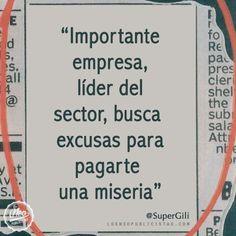 """""""Importante empresa, líder del sector, busca excusas para pagarte una miseria"""" - @SuperGili"""