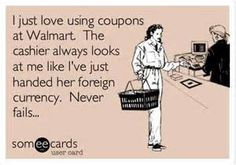 Walmart = my least favor place to coupon. They look at you like your robbing the place!