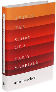'This Is the Story of a Happy Marriage,' by Ann Patchett - NYTimes.com