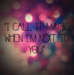 """I call it magic when I'm next to you "" -Coldplay  MAGIC MUSIC  QUOTES"
