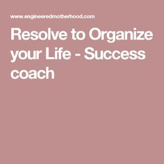 Resolve to Organize your Life - Success coach