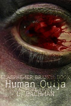 Buy Human Ouija: Blasphemer Branch Books, by L. Bachman and Read this Book on Kobo's Free Apps. Discover Kobo's Vast Collection of Ebooks and Audiobooks Today - Over 4 Million Titles! Great Stories, Short Stories, New Books, Books To Read, Ouija, Audiobooks, Fiction, This Book, Author