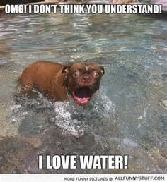 me to that's the same way with my sister she dosent understand I love water!