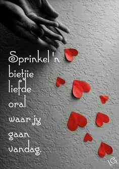 Sprinkel 'n bietjie liefde The Power Of Love, My Love, Affirmations For Kids, Goeie Nag, Goeie More, Afrikaans Quotes, Day Wishes, New Journey, Happy Heart