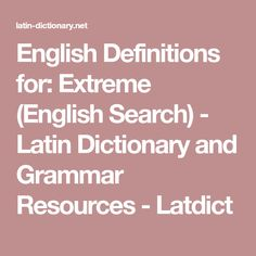 English Definitions for: Extreme (English Search) - Latin Dictionary and Grammar Resources - Latdict