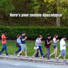 Here's your zombie apocalypse - everyone can now live in their own world and avoid thinking about what is really going on around them