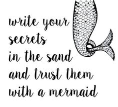 Quote Write your secrets in the sand and trust them with a mermaid. Share with the mermaids you trust! Write your secrets in the sand and trust them with a mermaid. Share with the mermaids you trust! Motivational Quotes For Life, Quotes To Live By, Me Quotes, Inspirational Quotes, Crush Quotes, Qoutes, Sweet Quotes, Mermaid Quotes, Mermaid Art