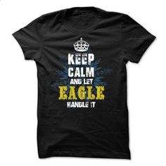 08032203 Keep Calm and Let EAGLE Handle It - #shirt cutting #hoodie kids. MORE INFO => https://www.sunfrog.com/Names/08032203-Keep-Calm-and-Let-EAGLE-Handle-It.html?68278
