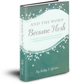 And the Word Became Flesh by Kathy Gossen--A 90 Day Chronological Journey Through the New Testament #Biblestudy