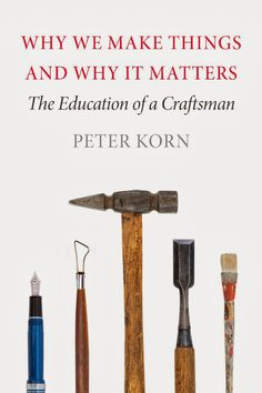 Korn; Why We Make Things and Why it Matters: The Education of a Craftsman.