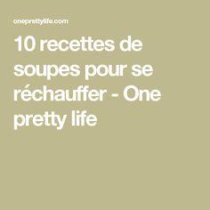10 recettes de soupes pour se réchauffer - One pretty life