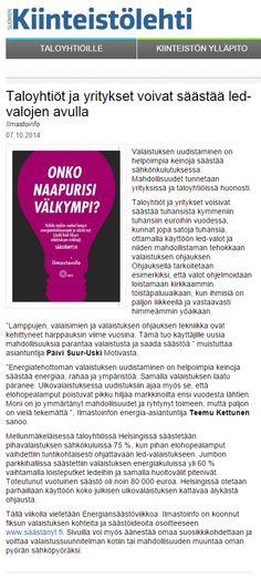 HSY:n Ilmastoinfo halusi kampanjoida LED-valaistuksen ja ohjatun valaistuksen puolesta. Yritykset ja taloyhtiöt voisivat säästää tuhansista euroista satoihin tuhansiin uudistamalla valaistuksensa. Juttu Kiinteistölehdessä 7.10.2014