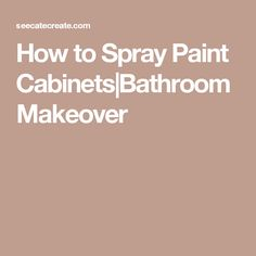 How to Spray Paint Cabinets|Bathroom Makeover