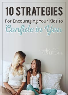10 Strategies For Encouraging Your Kids To Confide In You
