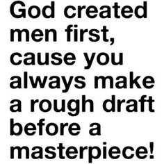 Women are God's Masterpiece.