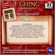 Today's I Ching Horoscope for Taurus: You have 2 changing lines!  Click here: http://www.ifate.com/iching_horoscopes_landing.html?I=688677&sign=taurus&d=21&m=11