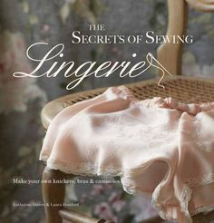 The Secrets of Sewing Lingerie: Make Your Own Divine Knickers, Bras & Camisoles: Katherine Sheers, Laura Stanford Lingerie Design, Lingerie Patterns, Sewing Lingerie, Vintage Lingerie, Sewing Hacks, Sewing Tutorials, Sewing Crafts, Sewing Projects, Sewing Patterns