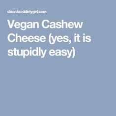 Vegan Cashew Cheese (yes, it is stupidly easy)