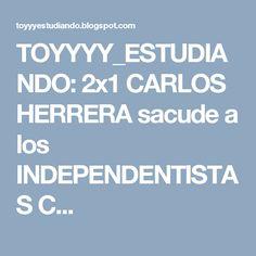 TOYYYY_ESTUDIANDO: 2x1 CARLOS HERRERA sacude a los INDEPENDENTISTAS C...