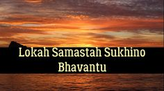 Lokah Samastah Sukhino Bhavantu Mantra: Translation & Meaning