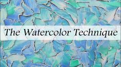 The Watercolor Technique