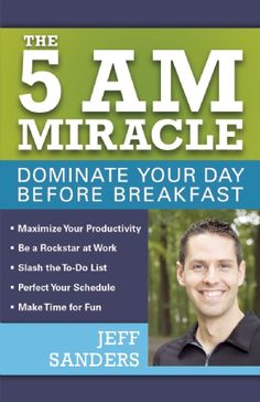 The 5 A. Miracle: Dominate Your Day Before Breakfast for Like the The 5 A. Miracle: Dominate Your Day Before Breakfast? 5am Club, Good Time Management, Management Books, Money Saving Mom, Passion For Life, Getting Up Early, Day Plan, How To Wake Up Early, What To Read