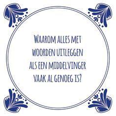 Tegeltjeswijsheid.nl - een uniek presentje - Waarom alles met woorden uitleggen Wall Quotes, Poetry Quotes, Jokes Quotes, Funny Quotes, Cool Words, Wise Words, Dutch Quotes, Good Jokes, Funny Fails