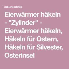 """Eierwärmer häkeln - """"Zylinder"""" - Eierwärmer häkeln, Häkeln für Ostern, Häkeln für Silvester, Osterinsel"""
