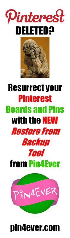 Pinterest Board Deleted? Resurrect your Pinterest Boards and Pins with the NEW Restore From Backup Tool from Pin4Ever.com