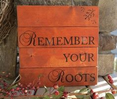 remember your roots-gardening