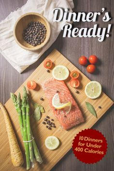 Dinner's Ready, for about 400 Calories (or Less)   Pick a recipe & make a healthy meal that will keep you under your daily calorie budget!