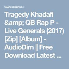 Tragedy Khadafi & QB Rap P - Live Generals (2017) [Zip] [Album] - AudioDim || Free Download Latest English Songs Zip Album