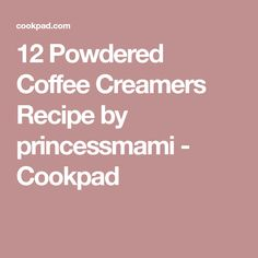12 Powdered Coffee Creamers Recipe by princessmami - Cookpad