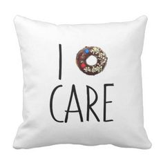 i do not care don't donut funny text message dough throw pillow - decor gifts diy home & living cyo giftidea