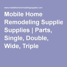 Mobile Home Remodeling Supplies | Parts, Single, Double, Wide, Triple