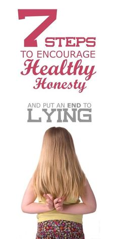 7 steps to encourage healthy honesty... and put an END to lying.