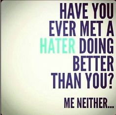 Have you met a hater doing better than you? life quotes quotes quote life fitness workout motivation exercise motivate fitness quote fitness quotes workout quote workout quotes exercise quotes hater