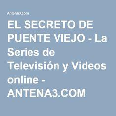 EL SECRETO DE PUENTE VIEJO - La Series de Televisión y Videos online - ANTENA3.COM