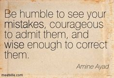 Inspirational Quotes about Strength : QUOTATION – Image : As the quote says – Description Be humble to see your mistakes, courageous to admit them, and wise enough to correct them. Life Quotes Love, Wisdom Quotes, Great Quotes, Words Quotes, Wise Words, Quotes To Live By, Me Quotes, Sayings, Humility Quotes