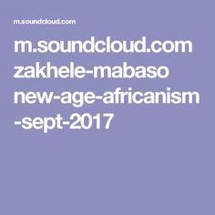 m.soundcloud.com zakhele-mabaso new-age-africanism-sept-2017
