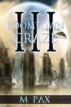 Boomtown Craze (The Backworlds) by M. Pax