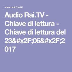 Audio Rai.TV - Chiave di lettura - Chiave di lettura del 23/06/2017