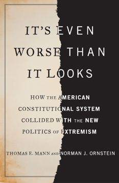 """It's Even Worse Than It Looks - How the American Constitutional System Collided With the New Politics of Extremism by Thomas E. Mann and Norman J. Ornstein - """"It's Even Worse Than It Looks"""" is a cogent, concise, and, in its think-tanky way, passionate book"""" (newyorker.com)"""