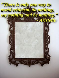 """""""There is only one way to avoid criticism, do nothing, say nothing and be nothing."""" ~ Aristotle quote"""
