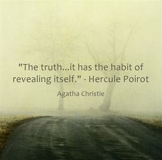 The truth...it has the habit of revealing itself. - Hercule Poirot