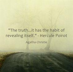 The truth...it has the habit of revealing itself. - Hercule Poirot