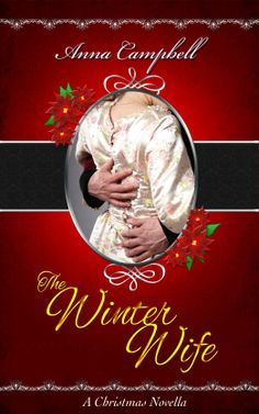 The Winter Wife -A Christmas Novella by Anna Campbell Published: November 2012 Genre: Historical Romance Anna Campbell, Christmas Books, Christmas Eve, Historical Romance, My Books, Novels, Author, Reading, Winter