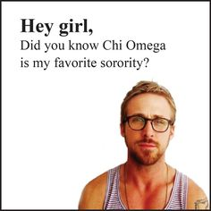 Ryan Gosling + Chi Omega = Perfect Combination.