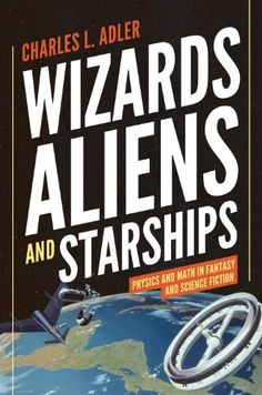 Wizards, Aliens, and Starships: Physics and Math in Fanta... https://www.amazon.com/dp/B00GG15944/ref=cm_sw_r_pi_dp_x_zUoNyb4NXR28P
